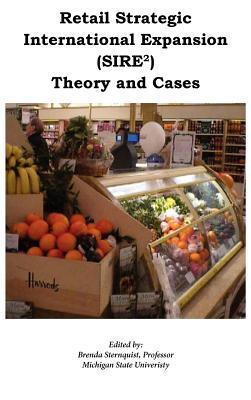Retail Strategic International Expansion (Sire2) Theory and Cases  by  Brenda J. Sternquist
