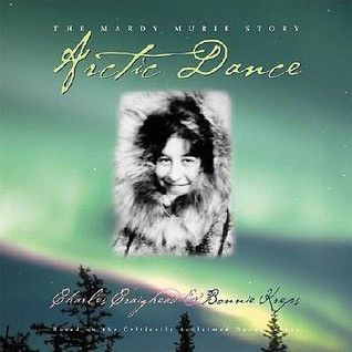 Arctic Dance: The Mardy Murie Story  by  Charles Craighead