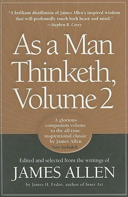 As a Man Thinketh, Vol. 2: A Compilation from the Writings of James Allen  by  James Allen