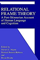 Relational Frame Theory A Post Skinnerian Account Of Human Language And Cognition  by  Steven C. Hayes