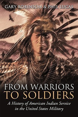 From Warriors to Soldiers: A History of American Indian Service in the United States Military Gary Robinson