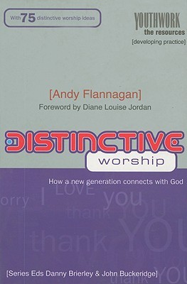 Distinctive Worship: How a New Generation Connects with God Flannagan Andy
