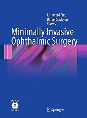 Minimally Invasive Ophthalmic Surgery [With DVD] I. Howard Fine