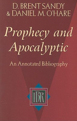 Prophecy and Apocalyptic: An Annotated Bibliography  by  D. Brent Sandy