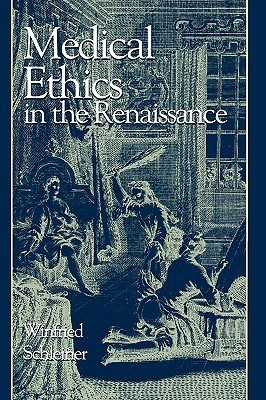 Medical Ethics: In the Renaissance  by  Winfried Schleiner