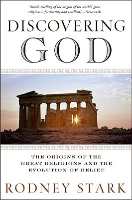 Discovering God: The Origins of the Great Religions and the Evolution of Belief Rodney Stark
