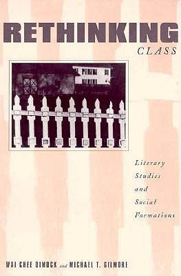 Rethinking Class: Literary Studies And Social Formations  by  Wai Chee Dimock