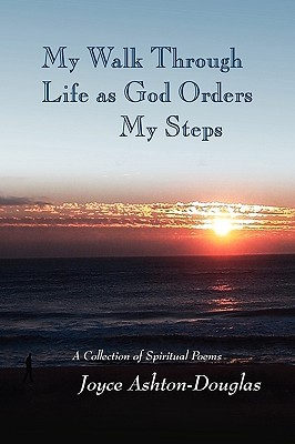 My Walk Through Life as God Orders my Steps Joyce Ashton-Douglas