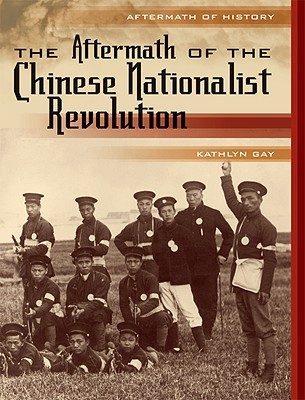 The Aftermath of the Chinese Nationalist Revolution  by  Kathlyn Gay