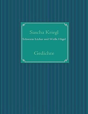 Schwarze Löcher und Weiße Hügel: Gedichte  by  Sascha Kriegl