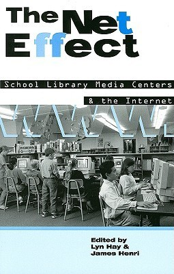 The Net Effect: School Library Media Centers and the Internet  by  Lyn Hay