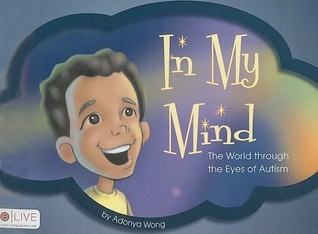 In My Mind: The World Through the Eyes of Autism Adonya Wong