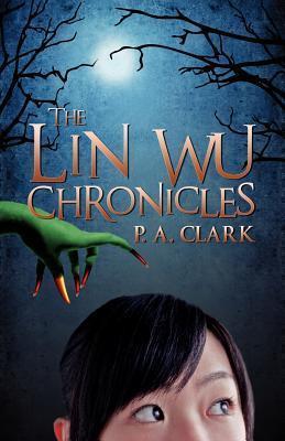 The Lin Wu Chronicles P.A. Clark
