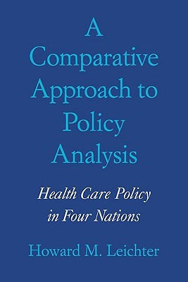 A Comparative Approach to Policy Analysis: Health Care Policy in Four Nations Howard M. Leichter