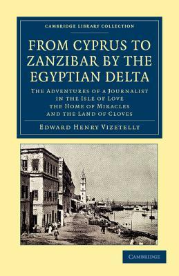 From Cyprus to Zanzibar  by  the Egyptian Delta by Edward Henry Vizetelly