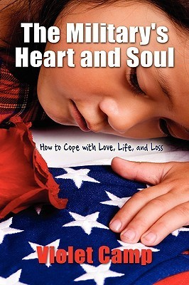 The Militarys Heart and Soul, How to Cope with Love, Life, and Loss Violet Camp