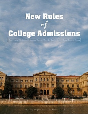 The New Rules of College Admissions: Ten Former Admission Officers Reveal What It Takes to Get Into College Today  by  Stephen Kramer