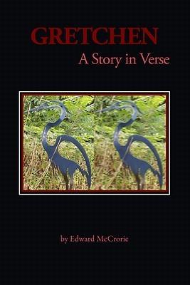 Gretchen: A Story in Verse Edward McCrorie