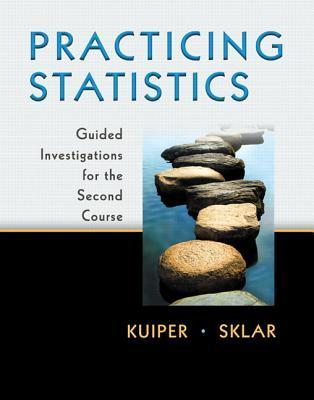 Practicing Statistics: Guided Investigations for the Second Course  by  Shonda Kuiper