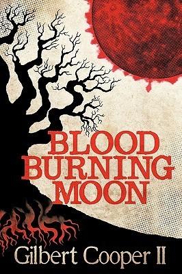 Blood Burning Moon Gilbert Cooper II