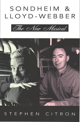Stephen Sondheim and Andrew Lloyd Webber: The New Musical (Great Songwriters Series) Stephen Citron