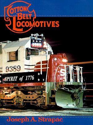 Cotton Belt Locomotives  by  Joseph A. Strapac