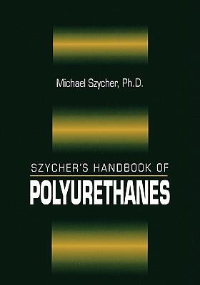 Szychers Handbook of Polyurethanes, First Edition  by  Michael Szycher