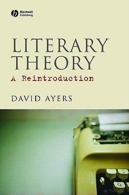 Literary Theory: A Reintroduction  by  David Ayers
