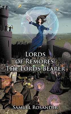 Lords of Remores: The Lords Bearer  by  Samuel Rosander