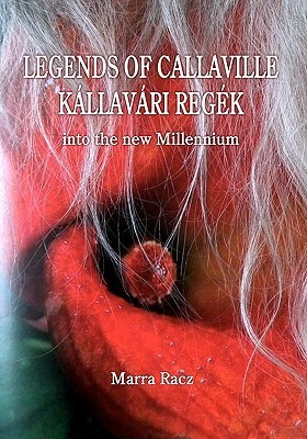 Legends of Callaville Kallavari Regek Into the New Millennium  by  Marra Racz