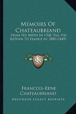 Memoirs of Chateaubriand: From His Birth in 1768, Till His Return to France in 1800 (1849)  by  François-René de Chateaubriand