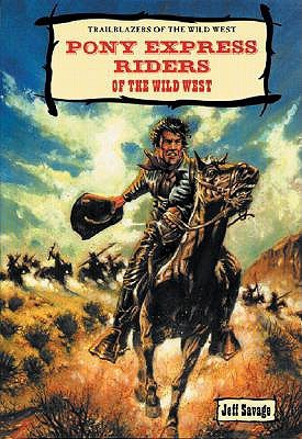 Pony Express Riders of the Wild West  by  Jeff Savage