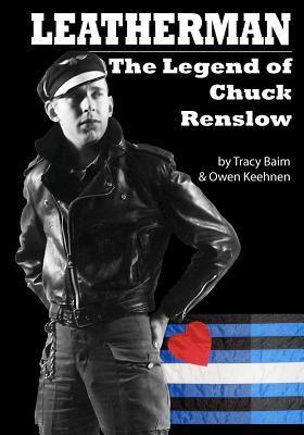 Leatherman: The Legend of Chuck Renslow Tracy Baim
