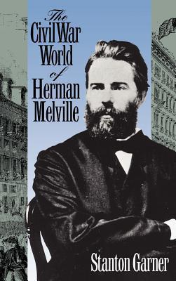 Civil War World of Herman Melville Stanton Garner