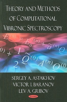 Theory and Methods of Computational Vibronic Spectroscopy  by  Sergey A. Astakhov