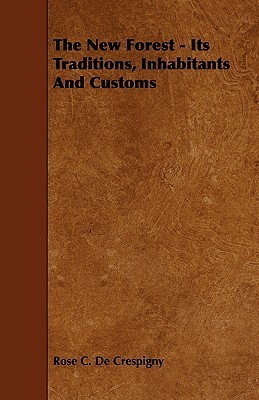 The New Forest - Its Traditions, Inhabitants and Customs Rose C. De Crespigny