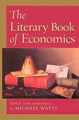 The Literary Book Of Economics: Including Readings From Literature And Drama On Economic Concepts, Issues, And Themes Michael Watts