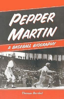 Pepper Martin: A Baseball Biography  by  Thomas Barthel