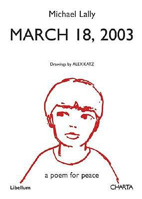 March 18, 2003: A Poem for Peace  by  Michael Lally, Drawings by Alex Katz by Michael Lally