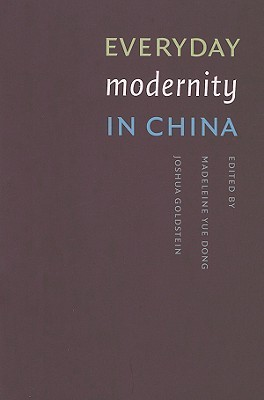 Everyday Modernity in China  by  Madeleine Yue Dong