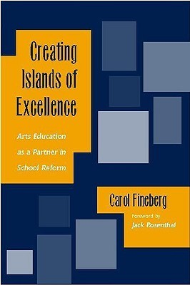 Creating Islands of Excellence: Arts Education as a Partner in School Reform  by  Carol Fineberg