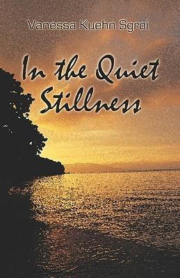 In the Quiet Stillness Vanessa Kuehn Sgroi
