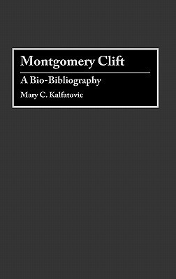 Montgomery Clift: A Bio-Bibliography  by  Mary C. Kalfatovic