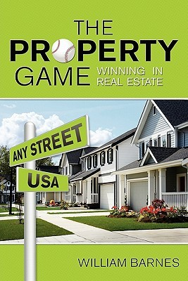 The Property Game: Winning in Real Estate  by  William Barnes