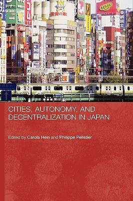 Cities, Autonomy, and Decentralization in Japan Carola Hein
