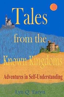 Tales from the Known Kingdoms: Adventures in Self-Understanding Lyn Q. Taryn