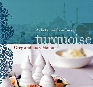 Turquoise: A Chefs Travels in Turkey  by  Greg Malouf