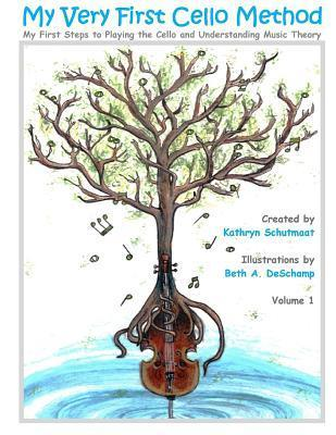 My Very First Cello Method: Vol. 1 My First Steps to Playing the Cello and Understanding Music Theory  by  Kathryn Schutmaat