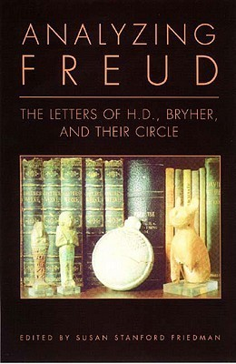 Analyzing Freud: Letters of H.D., Bryher, and Their Circle  by  H.D.