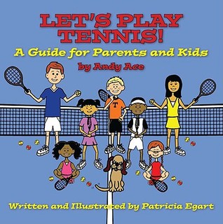 Lets Play Tennis! A Guide for Parents and Kids Patricia Egart